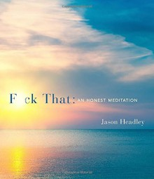 F*ck That: An Honest Meditation - Jason Headley
