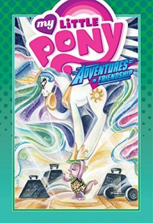 My Little Pony: Adventures in Friendship Volume 3 (My Little Pony Adventures in Friendship Hc) - Georgia Ball, Ted Anderson, Rob Anderson
