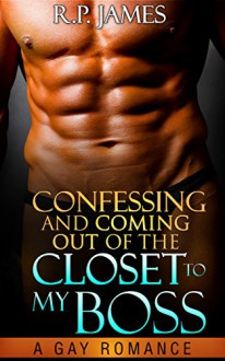 Confessing And Coming Out Of The Closet To My Boss - R.P. James