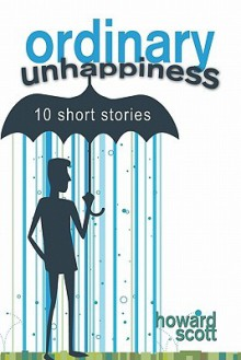 Ordinary Unhappiness - Howard Scott