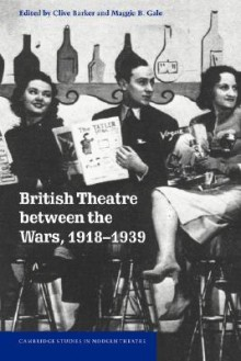 British Theatre Between the Wars, 1918 1939 - Clive Barker, Maggie B. Gale