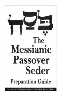 The Messianic Passover Seder Preparation Guide - Barry Rubin