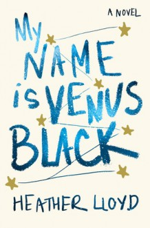 My Name Is Venus Black: A Novel - Heather Lloyd
