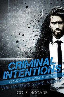 The Hatter's Game: Part II (Criminal Intentions: Season One #13) - Cole McCade