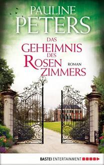 Das Geheimnis des Rosenzimmers: Roman (Victoria-Bredon-Reihe 2) (German Edition) - Pauline E. Peters