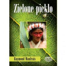 Zielone Piekło - Raymond Maufrais, Zygmunt Stolarek
