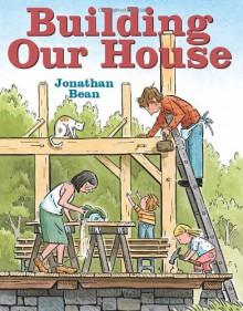 Building Our House - Jonathan Bean