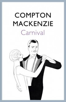 CARNIVAL (A ROMANCE NOVEL) - Compton Mackenzie