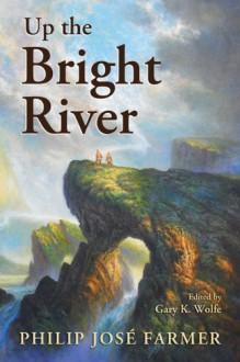 Up the Bright River - Philip Jose Farmer