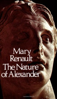 The Nature of Alexander - Mary Renault