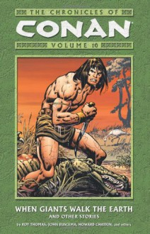 The Chronicles of Conan, Volume 10: When Giants Walk the Earth and Other Stories - Roy Thomas, Howard Chaykin, John Buscema