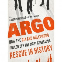 Argo: How the CIA and Hollywood Pulled Off the Most Audacious Rescue in History - Antonio J. Mendez, Matt Baglio, Dylan Baker