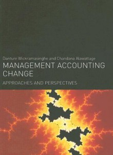 Management Accounting Change: Approaches and Perspectives - Danture Wickramasinghe, Chandana Alawattage