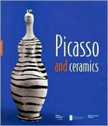 Picasso and Ceramics - Paul Bourassa, Paul Bourassa