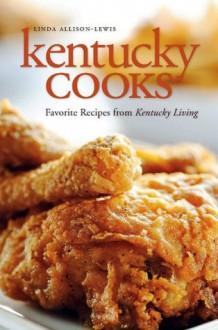 Kentucky Cooks: Favorite Recipes from Kentucky Living - Linda Allison-Lewis