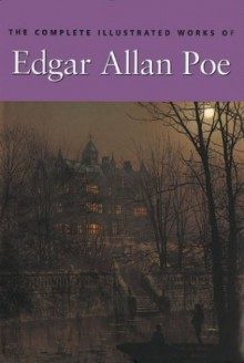 The Complete Illustrated Works - Edgar Allan Poe