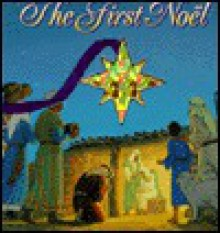 The First Noel: A Board Book and Play Piece - Tom Newsom, Tom Newsom