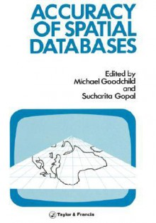 The Accuracy of Spatial Databases - Goodchild F. Goodchild, Goodchild F. Goodchild