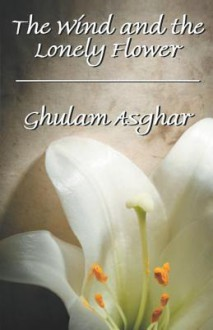 The Wind and the Lonely Flower - Ghulam Asghar