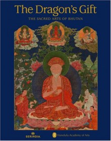 The Dragon's Gift: The Sacred Arts of Bhutan - Honolulu Academy of Arts, John Johnston
