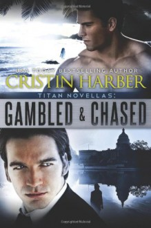 Titan Novellas: Gambled & Chased - Cristin Harber