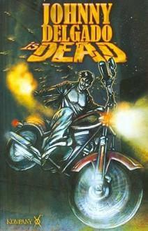 Johnny Delgado Is Dead, Volume 1 - John Leekley, Chris Moreno, Michael D. Olmos