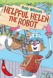 Helpful Helen the Robot - Bob Wilson