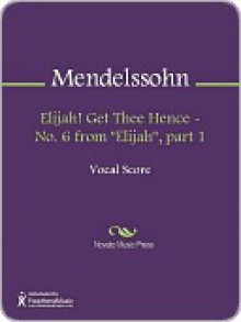 "Elijah! Get Thee Hence - No. 6 from ""Elijah"", part 1 - Felix Mendelssohn"