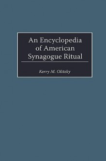 An Encyclopedia of American Synagogue Ritual - Kerry M. Olitzky