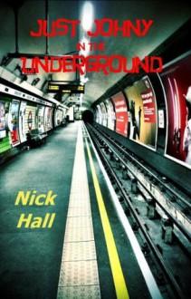 Just Johny in the Underground - Nick Hall