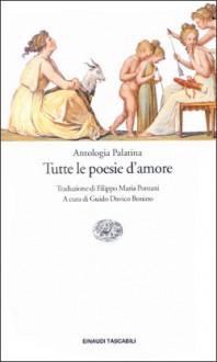 Antologia Palatina: tutte le poesie d'amore - Guido Davico Bonino, Anna Pontani, Filippo Maria Pontani