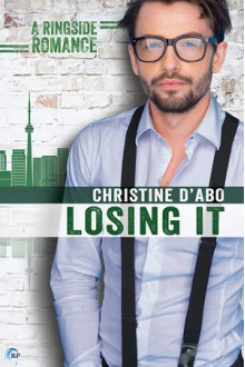 Losing It (Ringside Romance) - Christine Feehan,Christine d'Abo