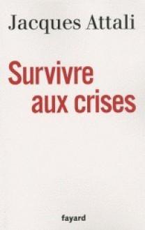 Survivre aux crises - Jacques Attali