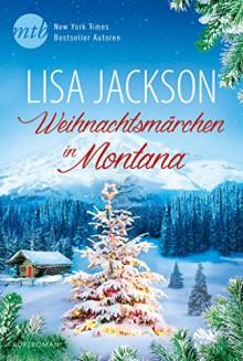 Ein Weihnachtsmärchen in Montana: Kurzroman - Lisa Jackson