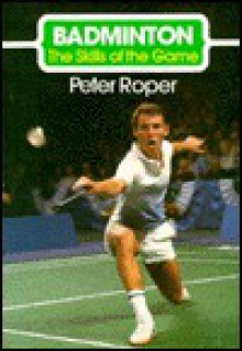 Badminton (Crowood sports books) - Peter Roper