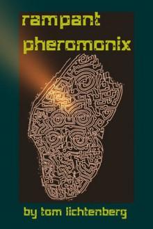 Rampant Pheromonix - Tom Lichtenberg