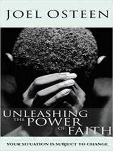 Unleashing the Power of Faith - Joel Osteen