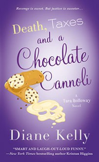Death, Taxes, and a Chocolate Cannoli - Diane Kelly