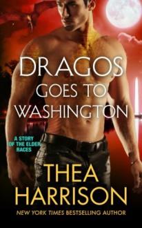Dragos Goes to Washington (Elder Races) - Thea Harrison