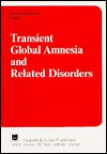 Transient Global Amnesia and Related Disorders - Hans J. Markowitsch