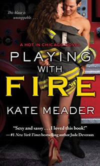 Playing with Fire (Hot In Chicago series Book 2) - Kate Meader