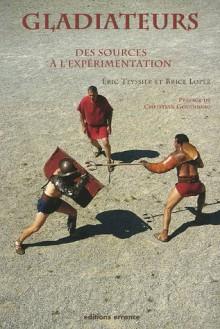Gladiateurs: Des Sources À L'expérimentation - Éric Teyssier, Christian Goudineau, Marc Teyssier