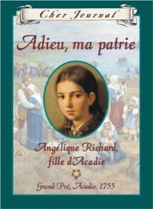Adieu, Ma Patrie: Angelique Richard, Fille d'Acadie - Sharon Stewart