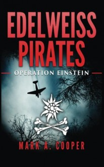Edelweiss Pirates: Operation Einstein (Volume 1) - Mark A. Cooper
