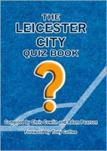 The Leicester City Quiz Book - Chris Cowlin, Adam Pearson