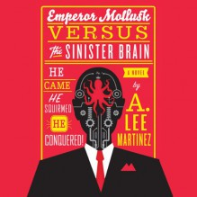 Emperor Mollusk Versus the Sinister Brain - A. Lee Martinez, Scott Aiello