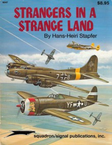 Strangers in a Strange Land ( U.S. Aircraft in German Hands during WW II) - Aircraft Specials series (6047) - Hans-Heiri Stapfer, Don Greer