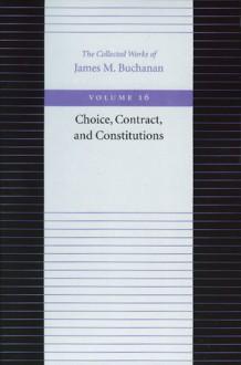 Choice, Contract, and Constitutions - James M. Buchanan, Geoffrey Brennan, Hartmut Kleimt, Robert D. Tolllison