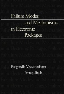 Failure Modes and Mechanisms in Electronic Packages - P. SINGH, Puligandla Viswanadham