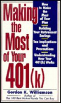 Making the Most of Your 401(k - Gordon K. Williamson